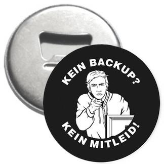 Flaschenöffner + Magnet - Kein Backup - Kein Mitleid